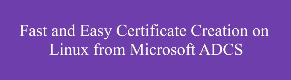 fast and easy pki certificate creation on linux from microsoft adcs